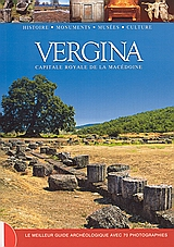 Vergina, Capitale royale de la Macedoine: Le meilleur guide archeologique avec 70 photographies, Δασκαλάκη, Ελένη, Summer Dream Editions, 2006