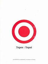 Topos: Topoi, An Exhibition, an Approach, a Museum, a History: Aspects of Art through the Collection of the Museum of Contemporary Art (MMCA), , Μακεδονικό Μουσείο Σύγχρονης Τέχνης, 2007