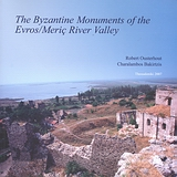 The Byzantine Monuments of the Evros/Meric River Valley, , Ousterhout, Robert, Ευρωπαϊκό Κέντρο Βυζαντινών και Μεταβυζαντινών Μνημείων, 2007