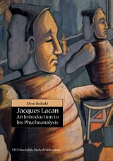 Jacques Lacan: An Introduction to his Psychoanalysis, , Lacan, Jacques, 1901-1981, Ιατρικές Εκδόσεις Π. Χ. Πασχαλίδης, 2007