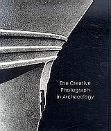 The Creative Photograph in Archaeology, From the Traveling Photographers of the 19th Century to the Creative Photography of the 20th, Συλλογικό έργο, Μουσείο Μπενάκη, 2008