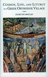 Cosmos, Life, and Liturgy in a Greek Orthodox Village, , Du Boulay, Juliet, Denise Harvey, 2010