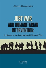 Just War and Humanitarian Intervention, A History in the International Ethics of War, Ηρακλείδης, Αλέξης, Εκδόσεις Ι. Σιδέρης, 2020