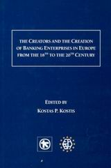 The Creators and the Creation of Banking Enterprises in Europe from the 18th to the 20th Century, , , Alpha Bank, 2002
