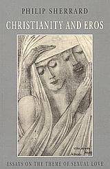 Christianity and Eros, Essays on the Theme of Sexual Love, Sherrard, Philip, Denise Harvey, 1995