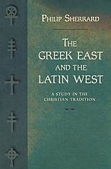 The Greek East and the Latin West, A Study in the Christian Tradition, Sherrard, Philip, Denise Harvey, 2002
