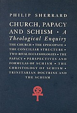 Church, Papacy and Schism, A Theological Enquiry, Sherrard, Philip, Denise Harvey, 1996