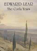 The Corfu Years, A Chronicle Presented Through his Letters and Journals, Lear, Edward, 1812-1888, Denise Harvey, 1988